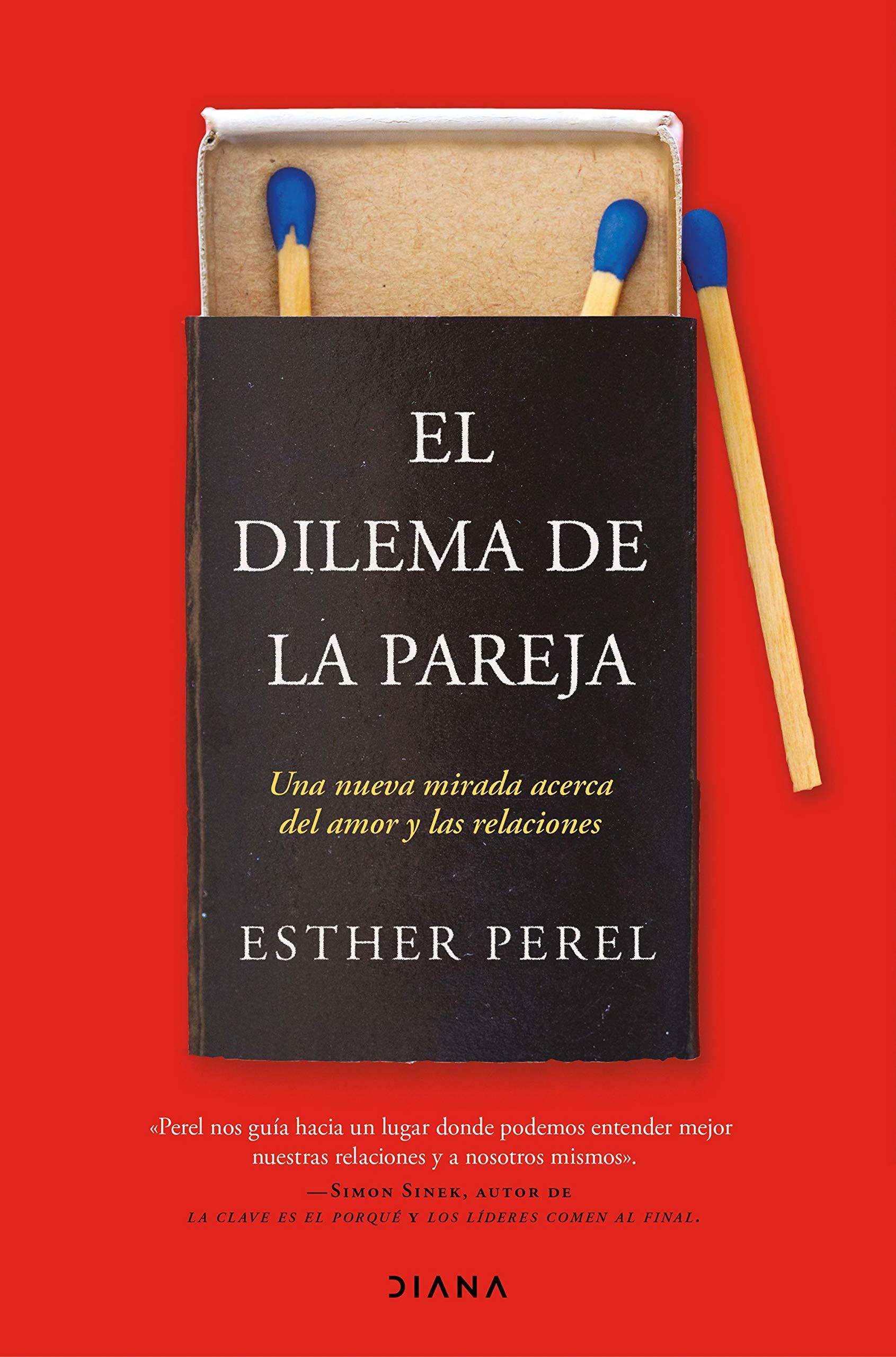 El dilema de la pareja: Una nueva mirada acerca del amor y las relaciones Autoconocimiento: Amazon.es: Perel, Esther, Galicia, César: Libros