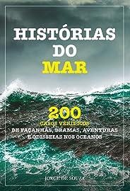 HISTÓRIAS DO MAR: 200 CASOS VERÍDICOS DE FAÇANHAS, DRAMAS, AVENTURAS E ODISSEIAS NOS OCEANOS