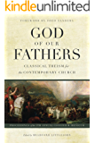 God of Our Fathers: Classical Theism for the Contemporary Church