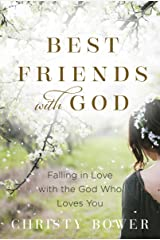 Best Friends with God: Falling in Love with the God Who Loves You Kindle Edition