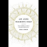 ¿Es Jesús realmente Dios?: Cómo la biblia enseña la divinidad de Cristo (Spanish Edition)