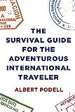 The Survival Guide for the Adventurous International Traveler