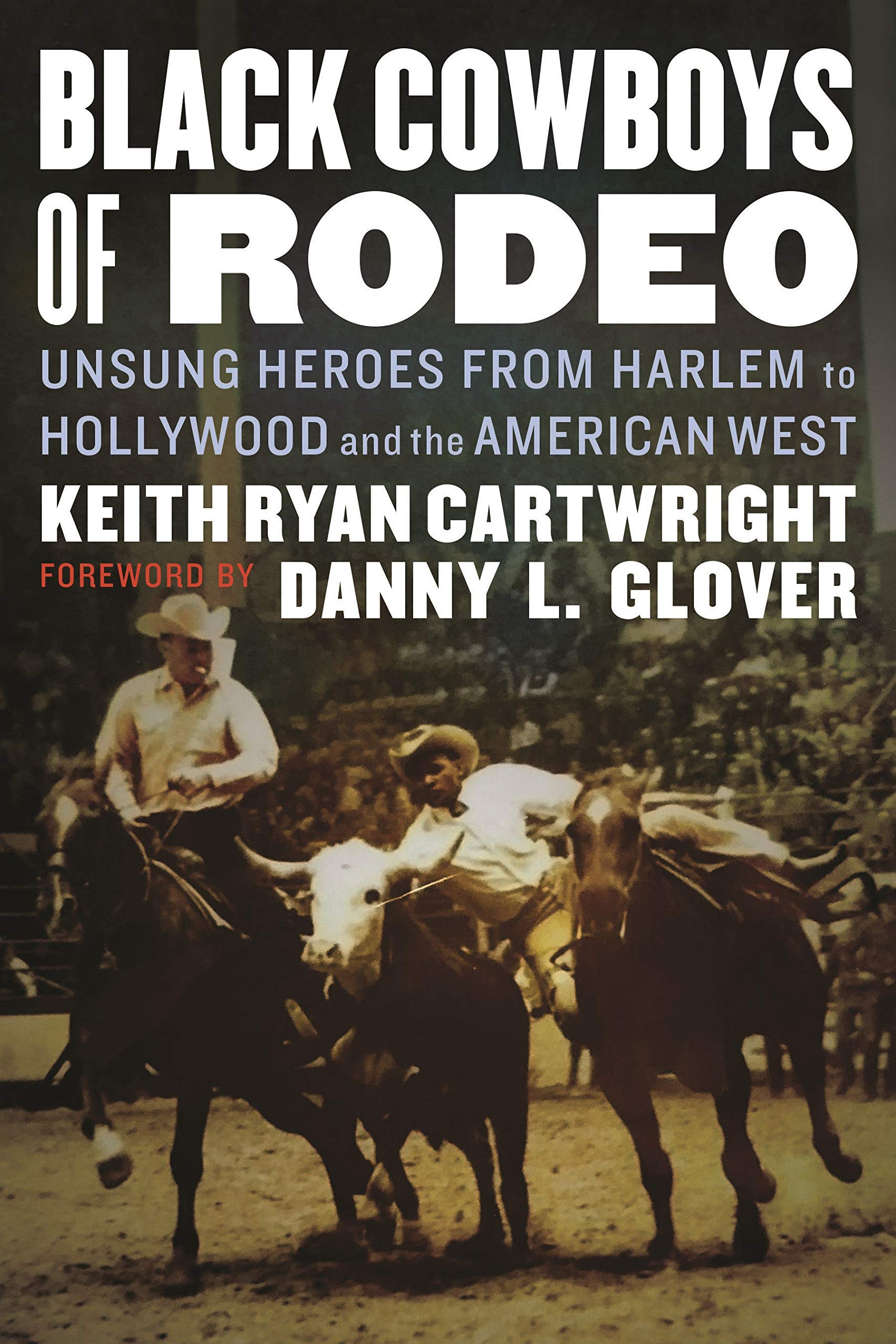 Black Cowboys of Rodeo: Unsung Heroes from Harlem to Hollywood and the American West