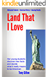 Land That I Love: Her Young Students Learn New Facts and Decide What It Really Means To Be American