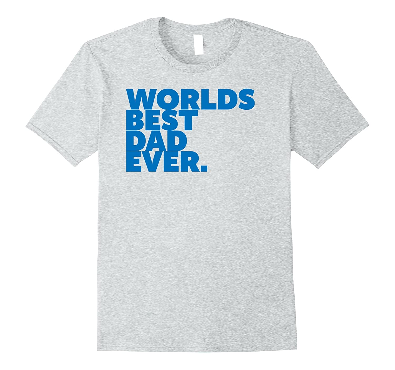 Birthday Dad Shirt Worlds Best Dad Happy Birthday Daddy Blue-FL