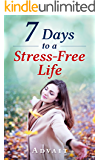 7 Days to a Stress-Free Life: Ultimate Vedic Guide to using Mudras, Yoga & Ayurveda for Busting Stress, Training your Body to remain Calm and have a Relaxed Mind all the time.