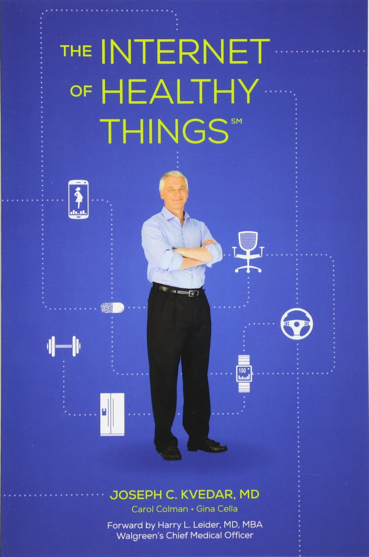 The Internet Of Healthy Things: Joseph C Kvedar Md, Mb, Harry L Leider  Md, Carol Colman, Gina Cella: 9780692534571: Amazon: Books