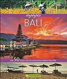 Bildband Bali: Highlights Bali. Die 50 Reiseziele, die Sie gesehen haben sollten. Entdecken Sie mit diesem Reiseführer Sehenswürdigkeiten wie Denpasar, Gunung Batur, Traumstrände und Kultur
