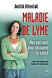 La Maladie de Lyme : mon parcours pour retrouver la santé: Mon parcours pour retrouver la santé