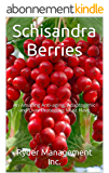 Schisandra Berries: A Powerful and Amazing Liver Protector/Rejuvenator (English Edition)