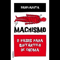 Machismo: 8 pasos para quitártelo de encima (Eldiario.es) (Spanish Edition)