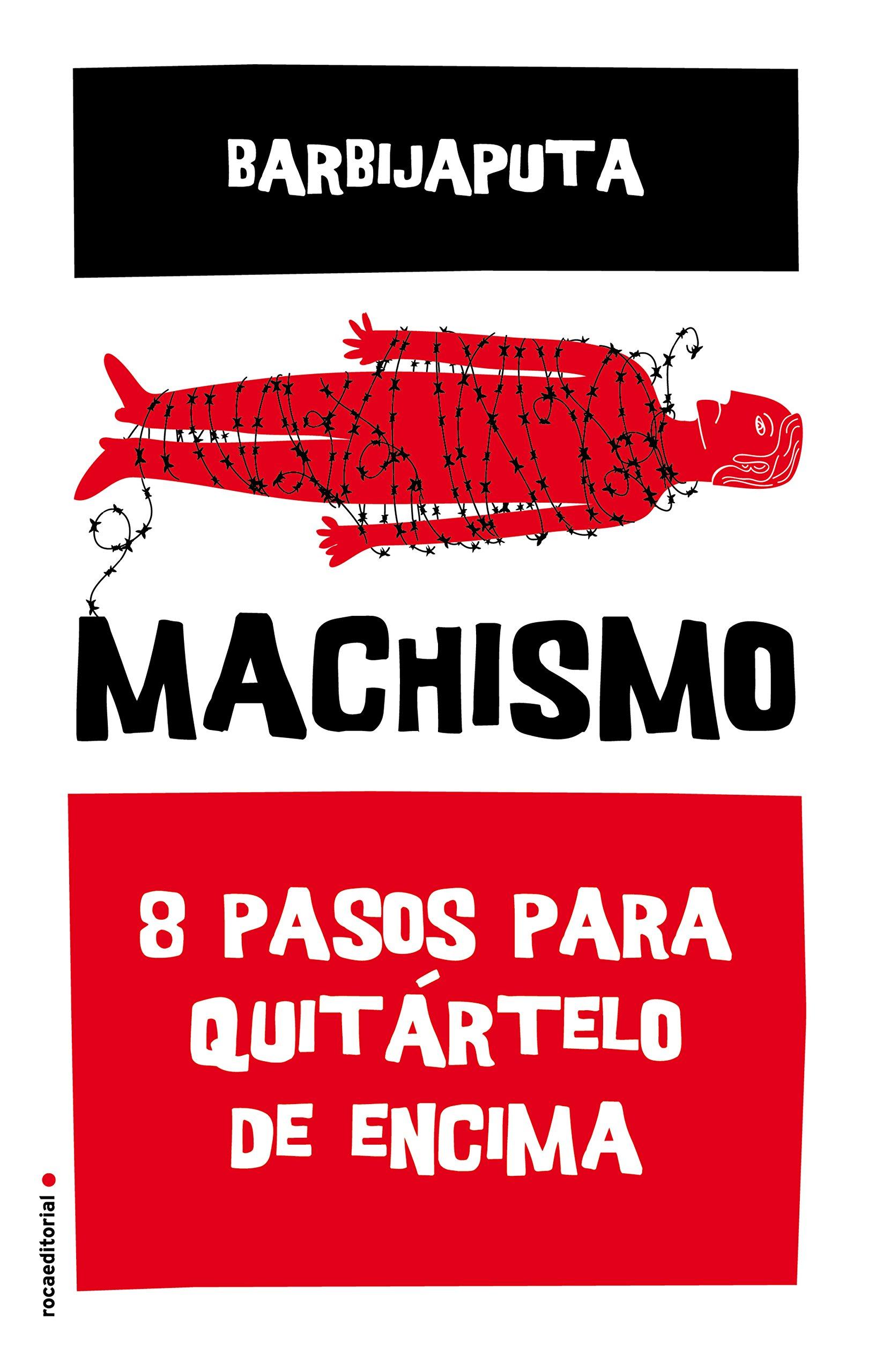 Machismo: Ocho pasos para quitártelo de encima Eldiario.es: Amazon.es: Barbijaputa: Libros