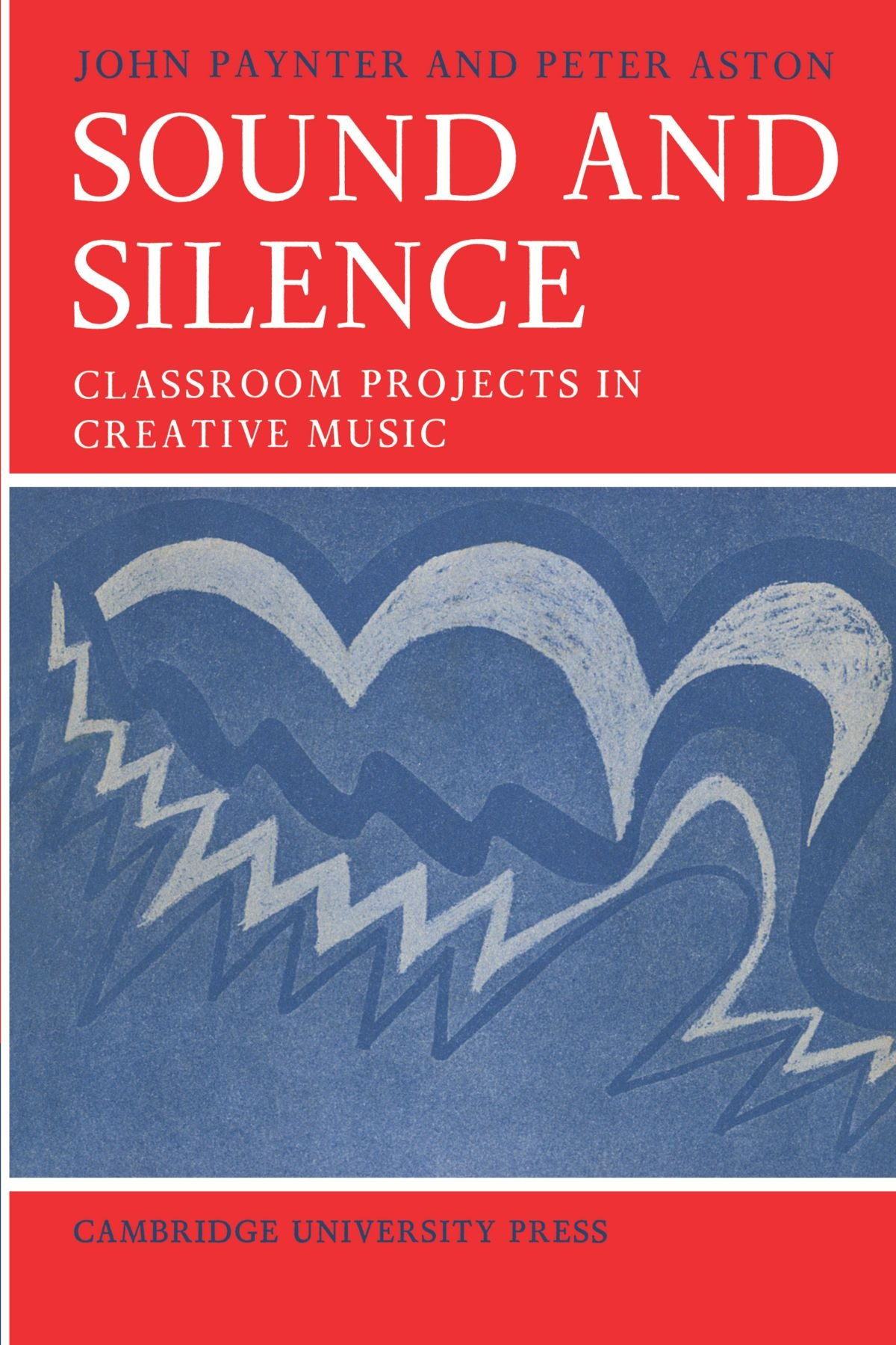 Amazon: Sound And Silence: Classroom Projects In Creative Music  (resources Of Music) (9780521095976): John Paynter, Peter Aston: Books