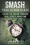 Smash Your Alarm Clock!: Living the Dream Through Real Estate Investing