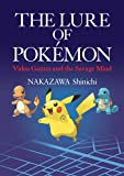 Lure of Pokémon: Video Games and the Savage Mind (JAPAN LIBRARY)