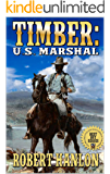 """Timber: United States Marshal: A Brand New Western Adventure From The Author of """"Clint Cain: The Texan Avenger"""" (Timber: United States Marshal Western Series Book 1)"""