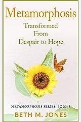 Metamorphosis: Transformed From Despair to Hope Kindle Edition