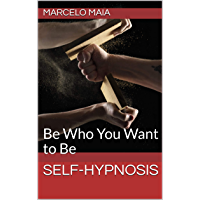 SELF-HYPNOSIS: Be Who You Want to Be (English Edition)