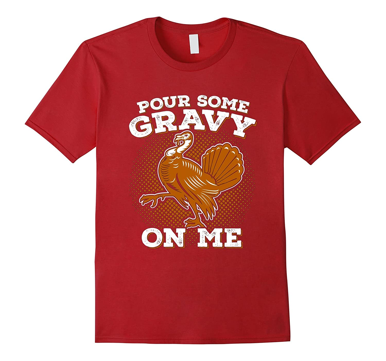 Funny Thanksgiving T-Shirt - Pour Some Gravy Turkey Shirt-Art
