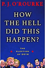 How the Hell Did This Happen?: The Election of 2016 Kindle Edition