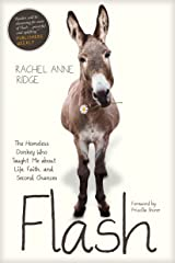 Flash: The Homeless Donkey Who Taught Me about Life, Faith, and Second Chances (Flash the Donkey) Kindle Edition