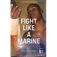 Fight Like a Marine - Close Combat Fighting (Official U.S. Marine Handbook): Learn Ground-Fighting Techniques, Takedowns & Throws, Punching Combinations ... from Side and in Guard… (English Edition)