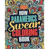 How Paramedics Swear Coloring Book: A Funny, Irreverent, Clean Swear Word Paramedic Coloring Book Gift Idea