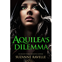 Aquilea's Dilemma: An Ancient World Romantic Suspense (Tales From Ancient Rome To Entertain & Enthral Book 2)
