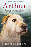 Arthur: The dog who crossed the jungle to find a home (English Edition)