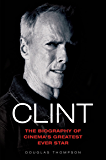 Clint Eastwood - The Biography of Cinema's Greatest Ever Star