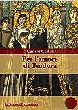 Per l'amore di Teodora: La Saga di Bisanzio (1) (Byzantium Saga)