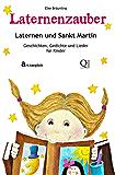 Laternenzauber - Laternen und Sankt Martin: Geschichten, Gedichte und Lieder für Kinder
