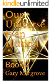 Our Universe is an Illusion: Book 2