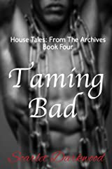 Taming Bad: House Tales: Book 4 Kindle Edition