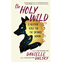 The Holy Wild: A Heathen Bible for the Untamed Woman (English Edition)
