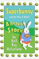 Superbunny and the Peas of Doom: A 'read-aloud' bedtime story for parents to read to/with kids aged 5 to 10 Kindle Edition