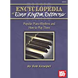 Encyclopedia of Piano Rhythm Patterns: Popular Piano Rhthms and How to Play Them