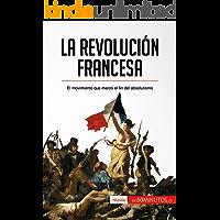 La Revolución francesa: El movimiento que marcó el fin del absolutismo (Historia)