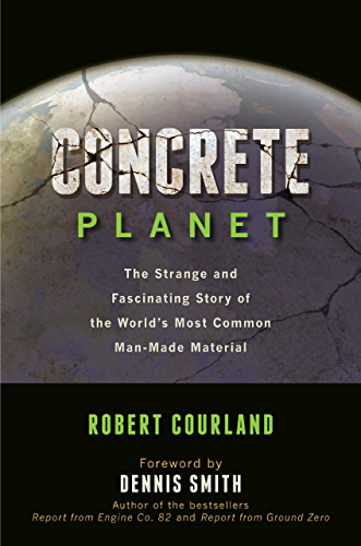 Concrete Planet: The Strange and Fascinating Story of the World's Most Common Man Made Material (English Edition)
