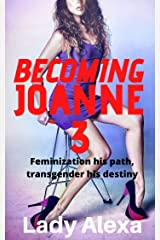 Becoming Joanne 3:: Feminization his path, transgender his destiny (Feminization and femdom) Kindle Edition