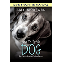 How To Speak Dog: Dog Training Simplified For Dog Owners (English Edition)