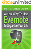 The Master Note System: A New Way to Use Evernote to Organize Your Life