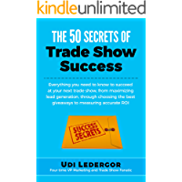 The 50 Secrets of Trade Show Success: Everything you need to know to succeed at your next trade show, from maximizing lead generation, through choosing the best giveaways to measuring accurate ROI