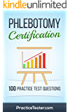 Phlebotomy Certification - 100 Practice Test Questions & Answers