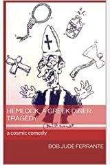 Hemlock, a Greek Diner Tragedy: a cosmic comedy (Comedies Book 1) Kindle Edition