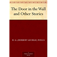 The Door in the Wall and Other Stories (免费公版书) (English Edition)