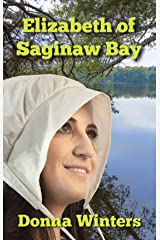 Elizabeth of Saginaw Bay (Great Lakes Romances Book 12) Kindle Edition