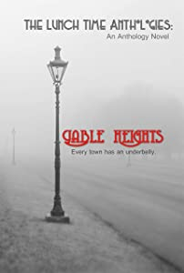 Gable Heights (The Lunch Time Anthologies Book 1)