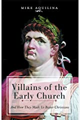 Villains of the Early Church: And How They Made Us Better Christians Hardcover