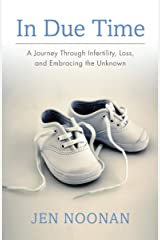 In Due Time: A Journey Through Infertility, Loss, and Embracing the Unknown Kindle Edition